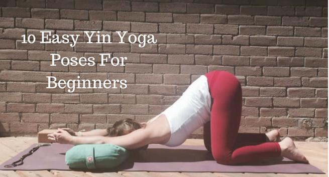 10 Easy Yin Yoga Poses For Beginners