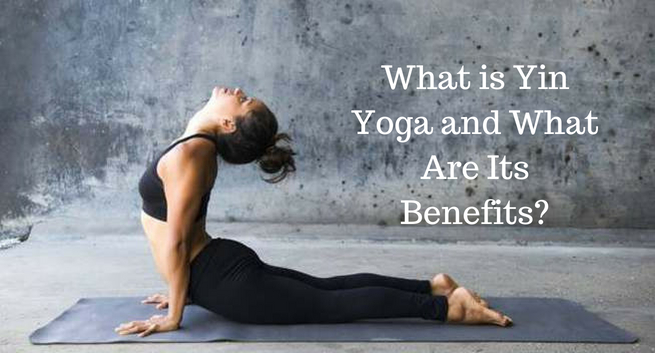 What is Yin Yoga and What Are Its Benefits?
