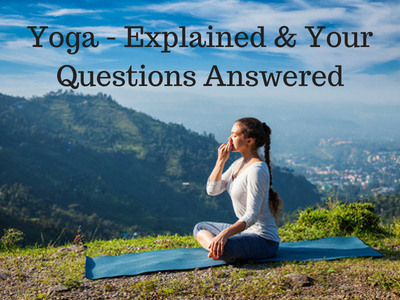 Yoga - Explained & Your Questions Answered